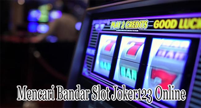 Mencari Bandar Slot Joker123 Online yang Menjamin Sukses