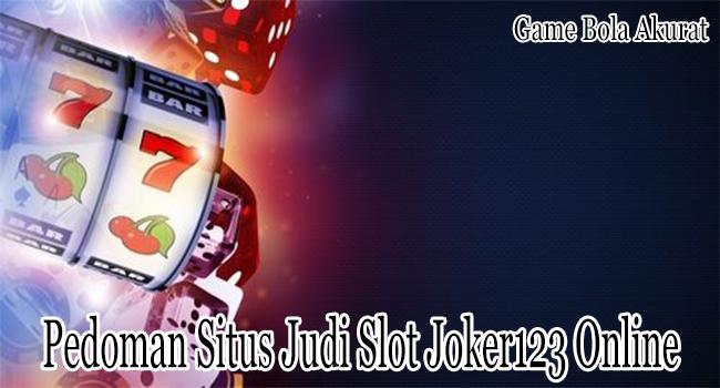 Pedoman Situs Judi Slot Joker123 Online Supaya Tidak Bangkrut