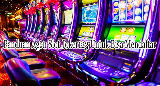 Panduan Agen Slot Joker123 Untuk Bisa Mendaftar